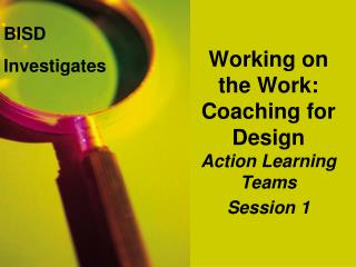 Working on the Work: Coaching for Design Action Learning Teams  Session 1