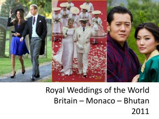 Royal Weddings of the World Britain – Monaco – Bhutan 2011