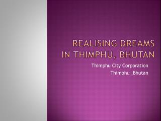 Realising DReAMS   in Thimphu, Bhutan