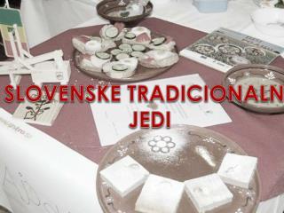 SLOVENSKE TRADICIONALNE JEDI