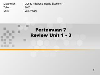 Pertemuan 7  Review Unit 1 - 3