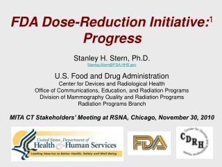 FDA Dose-Reduction Initiative: 1 Progress Stanley H. Stern, Ph.D. Stanley.Stern@FDA.HHS