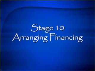 Stage 10 Arranging Financing