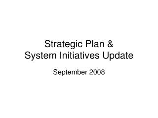 Strategic Plan &                       System Initiatives Update