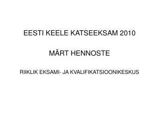 EESTI KEELE KATSEEKSAM 2010 MÄRT HENNOSTE RIIKLIK EKSAMI- JA KVALIFIKATSIOONIKESKUS