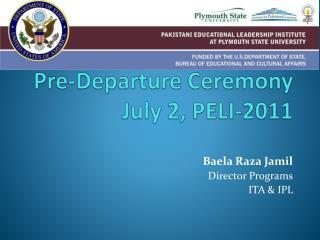 Pre-Departure Ceremony   July 2, PELI-2011