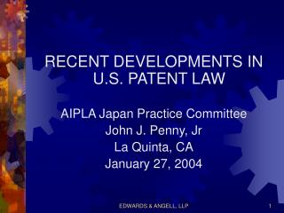 RECENT DEVELOPMENTS IN U.S. PATENT LAW AIPLA Japan Practice Committee John J. Penny, Jr
