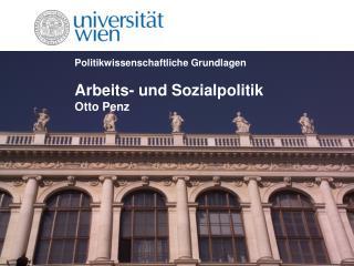 Politikwissenschaftliche Grundlagen Arbeits- und Sozialpolitik Otto Penz
