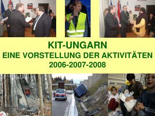 KIT-UNGARN EINE VORSTELLUNG DER AKTIVIT Ä TEN 2006-2007-2008