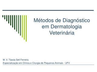 Métodos de Diagnóstico em Dermatologia Veterinária