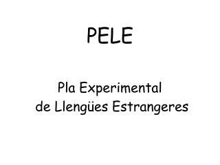 PELE Pla Experimental  de Llengües Estrangeres