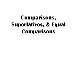 Comparisons, Superlatives, & Equal Comparisons