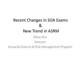 Recent Changes in SOA Exams &  New Trend in ASRM