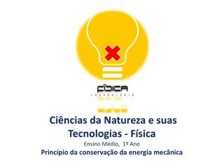 Ciências da Natureza e suas  Tecnologias - Física Ensino Médio,  1º Ano