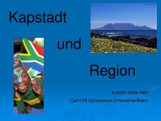 Kapstadt und Region Autorin: Antje Hein Carl-Orff-Gymnasium Unterschleißheim