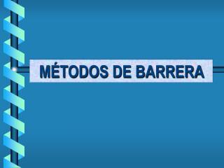 MÉTODOS DE BARRERA