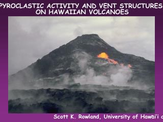 PYROCLASTIC ACTIVITY AND VENT STRUCTURES  ON HAWAIIAN VOLCANOES
