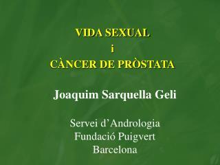 Joaquim Sarquella Geli Servei d � Andrologia Fundaci� Puigvert Barcelona