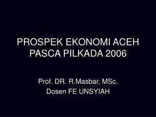 PROSPEK EKONOMI ACEH PASCA PILKADA 2006