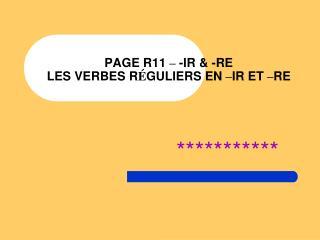 PAGE R11  –  -IR & -RE LES VERBES R É GULIERS EN  – IR ET  – RE