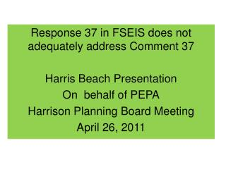 Response 37 in FSEIS does not adequately address Comment 37 Harris Beach Presentation