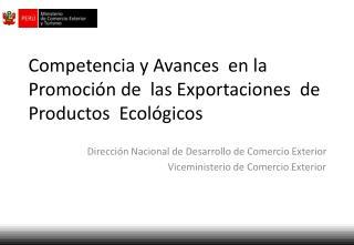 Competencia y Avances  en la Promoci�n de  las Exportaciones  de Productos  Ecol�gicos