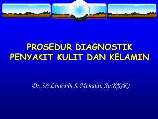 PROSEDUR DIAGNOSTIK PENYAKIT KULIT DAN KELAMIN