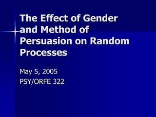 The Effect of Gender and Method of Persuasion on Random Processes