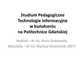 Studium Pedagogiczne Technologie informacyjne  w kształceniu  na Politechnice Gdańskiej
