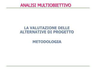 LA VALUTAZIONE DELLE ALTERNATIVE DI PROGETTO METODOLOGIA