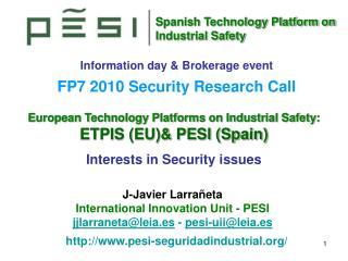 European Technology Platforms on Industrial Safety: ETPIS (EU)& PESI (Spain)