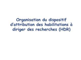 Organisation du dispositif d'attribution des habilitations à diriger des recherches (HDR)