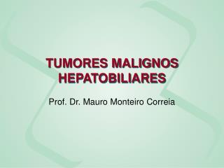 TUMORES MALIGNOS HEPATOBILIARES