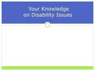 �Your Knowledge  on Disability Issues