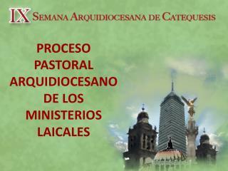 PROCESO PASTORAL ARQUIDIOCESANO DE LOS MINISTERIOS LAICALES