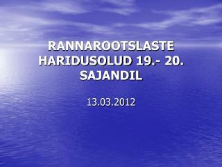 RANNAROOTSLASTE HARIDUSOLUD 19.- 20. SAJANDIL