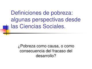 Definiciones de pobreza: algunas perspectivas desde las Ciencias Sociales.