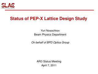 Status of PEP-X Lattice Design Study