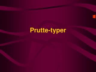 Prutte-typer