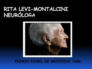 RITA LEVI-MONTALCINI  NEURÓLOGA