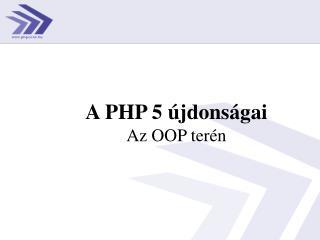 A PHP 5 újdonságai Az OOP terén