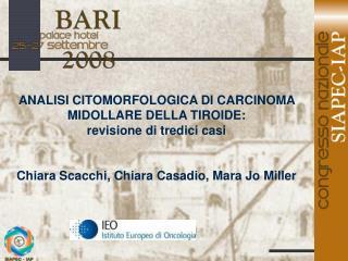 ANALISI CITOMORFOLOGICA DI CARCINOMA MIDOLLARE DELLA TIROIDE:  revisione di tredici casi