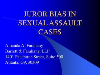JUROR BIAS IN SEXUAL ASSAULT CASES