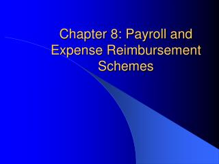 Chapter 8: Payroll and Expense Reimbursement Schemes