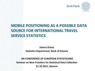 MOBILE POSITIONING AS A POSSIBLE DATA SOURCE FOR INTERNATIONAL TRAVEL SERVICE STATISTICS