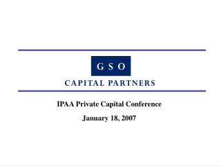 IPAA Private Capital Conference January 18, 2007