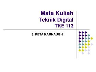 Mata Kuliah  Teknik Digital TKE 113