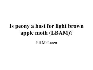 Is peony a host for light brown apple moth (LBAM) ?