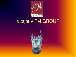 Vitajte v FM GROUP