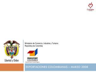 EXPORTACIONES COLOMBIANAS – MARZO 2008